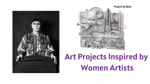 "Graphic says, ""Art Projects Inspired by Women Artists"" and has a picture of artist Louise Nevelson and an art project inspired by her art."